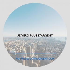 JE VEUX PLUS D'ARGENT !